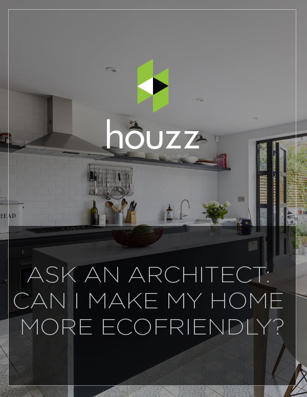 Ask an Architect: Can I Make My Home More Ecofriendly?