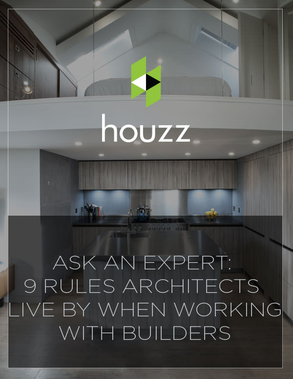 Ask an Expert: 9 Rules Architects Live By When Working With Builders