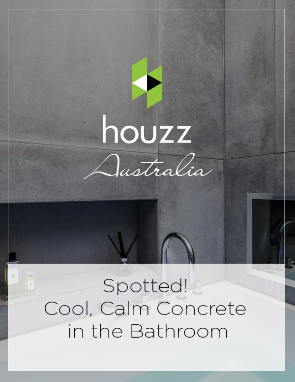 Houzz Australia: Spotted! Cool, Calm Concrete in the Bathroom
