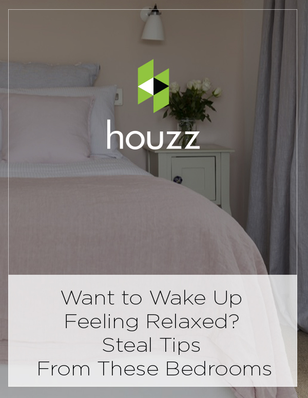 Houzz Feature: Want to Wake Up Feeling Relaxed? Steal Tips From These Bedrooms