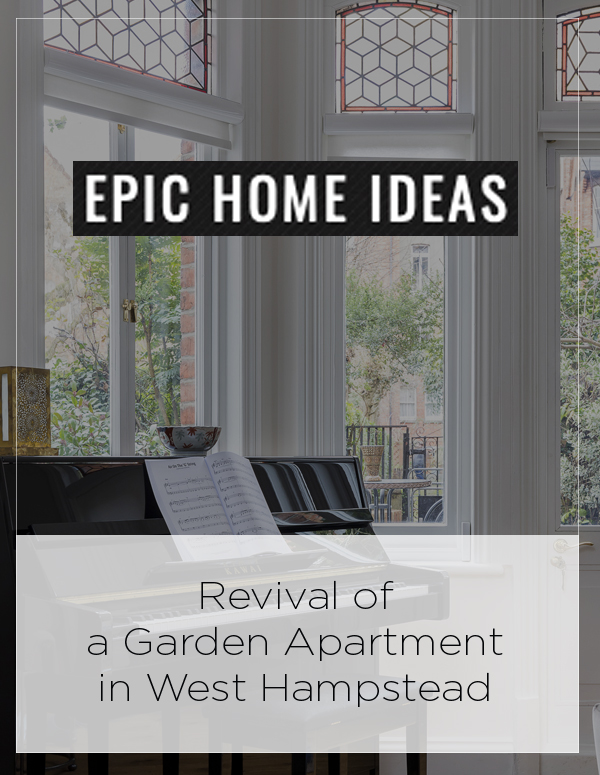 Epic Home Ideas: Revival of a Garden Apartment in West Hampstead, London