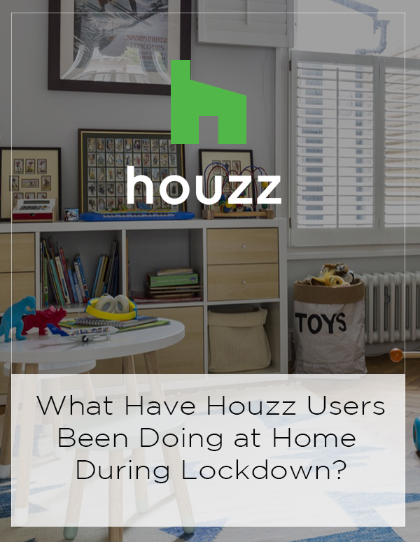 Houzz Feature: What Have Houzz Users Been Doing at Home During Lockdown?